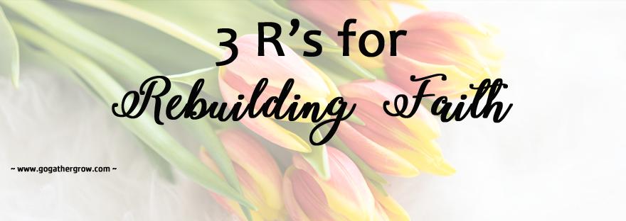 3 R's for Rebuilding Faith