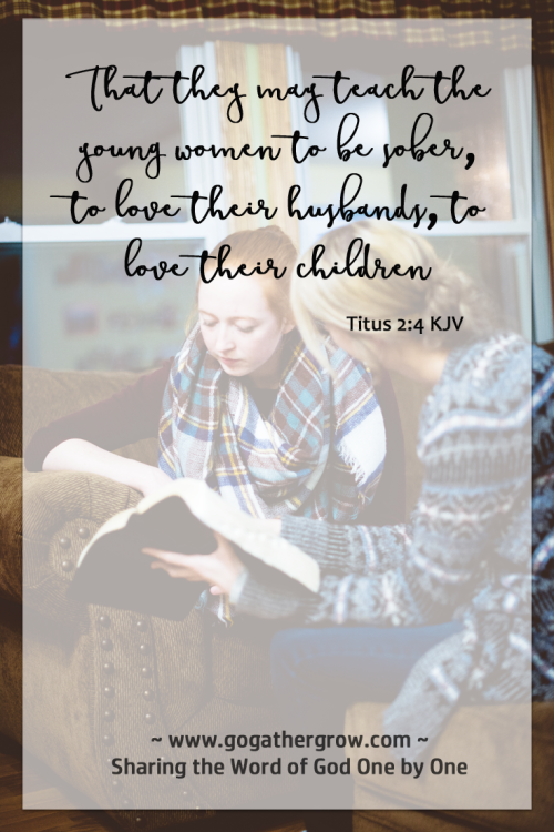 Titus 2:4 That they may teach the young women to be sober, to love their husbands