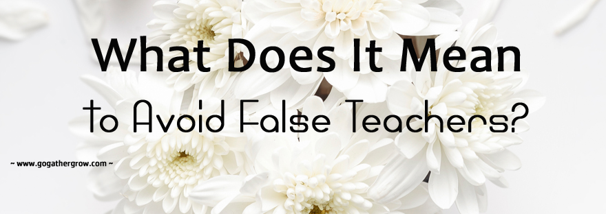 What Does It Mean to Avoid False Teachers?