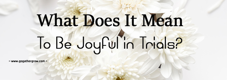 What Does It Mean to be Joyful in Trials James 1:2